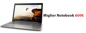 Miglior notebook 600 euro